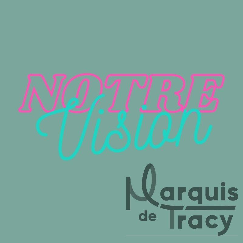 marquis de tracy notre vision